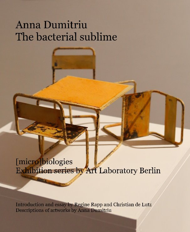 View Anna Dumitriu The bacterial sublime by Regine Rapp, Christian de Lutz and Anna Dumitriu