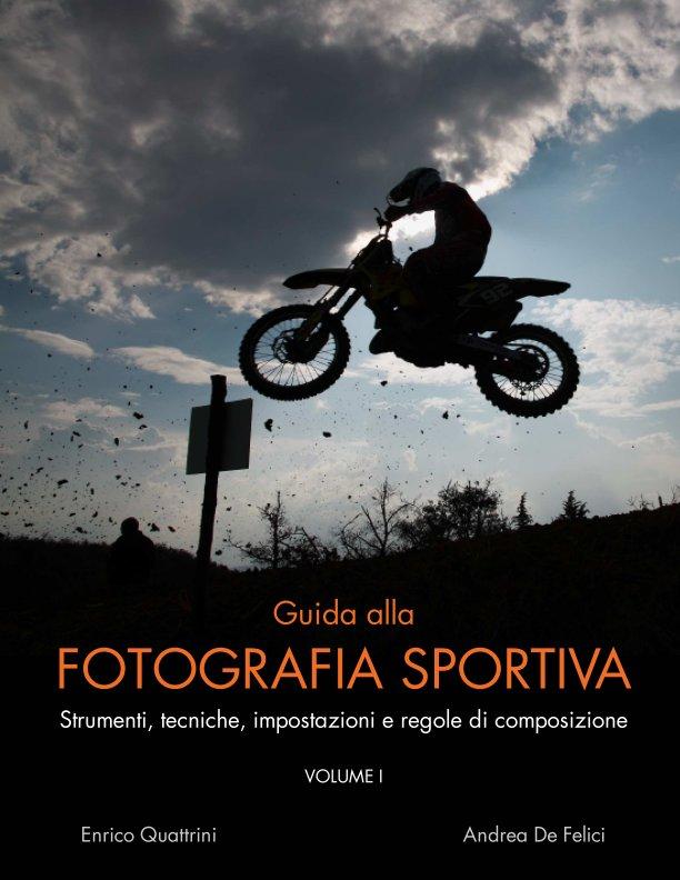 View Guida alla fotografia sportiva (vol I) [*Premium] by Enrico Quattrini, Andrea De Felici