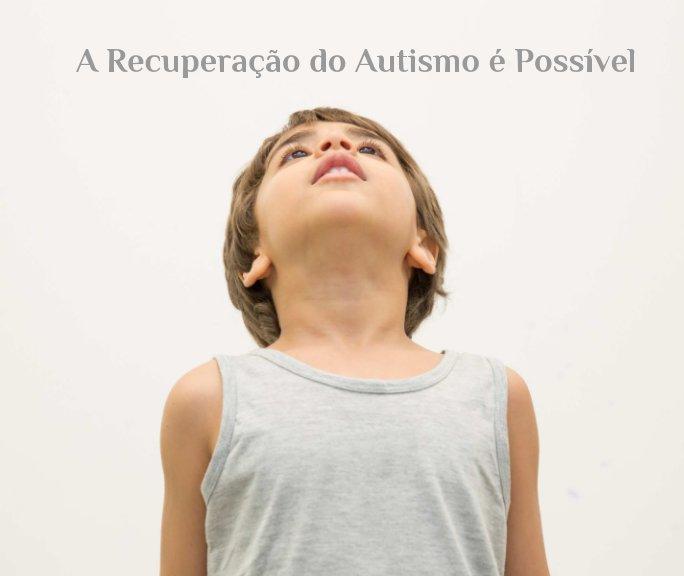 View A Recuperacao do Autismo e Possivel by Vencer Autismo, Smile Stories