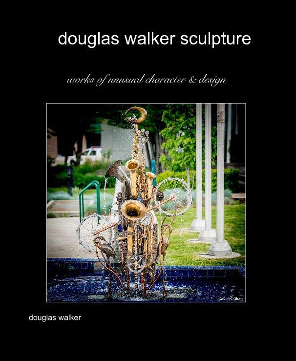 View douglas walker sculpture by douglas walker