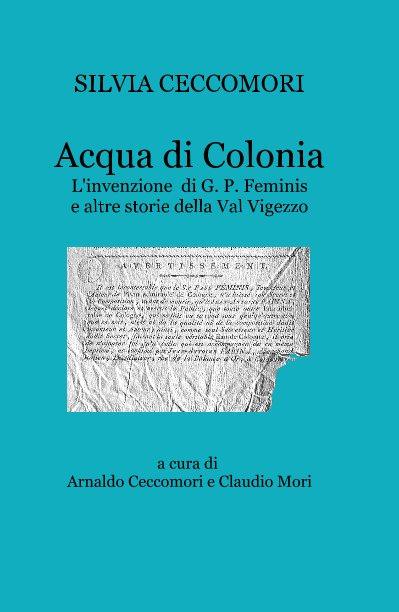 View Acqua di Colonia by SILVIA CECCOMORI , a cura di Arnaldo Ceccomori e Claudio Mori