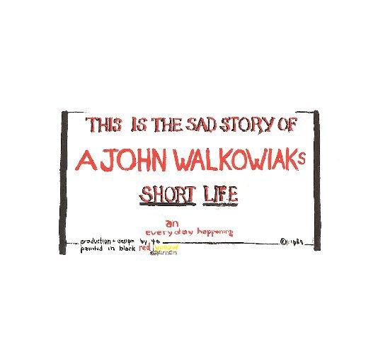 A John Walkowiaks Short Life by Jo Daemen | Blurb Books UK