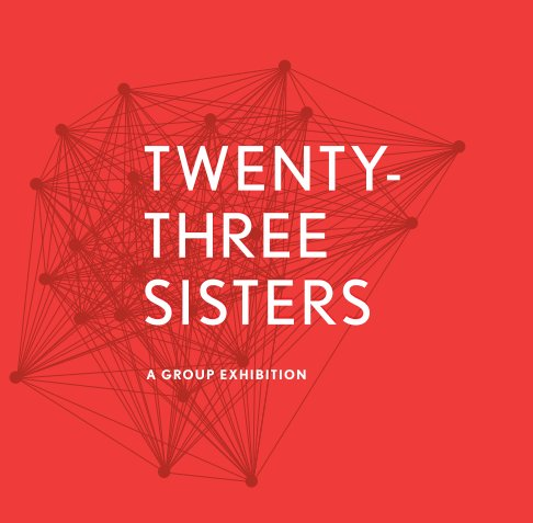 View Twenty-Three Sisters: A Group Exhibition by Katie Garth et al.