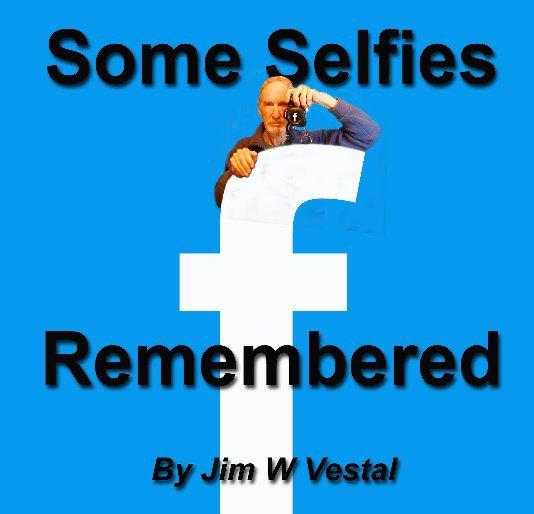 View Some Selfies Remembered by Jim W Vestal
