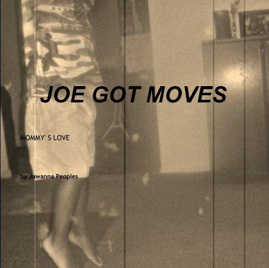Ver JOE GOT MOVES por Jawanna Peoples