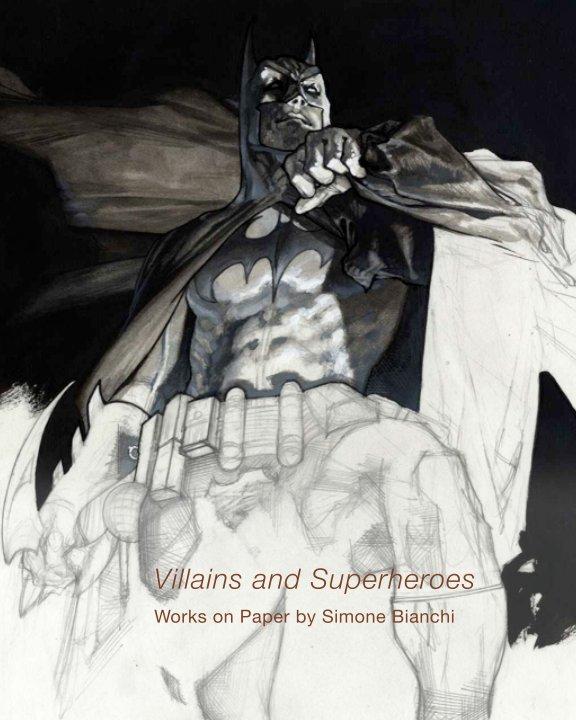 Villains and Superheroes: Works on Paper by Simone Bianchi nach Danese/Corey anzeigen