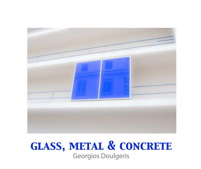 View Glass, Metal & Concrete by Georgios Doulgeris