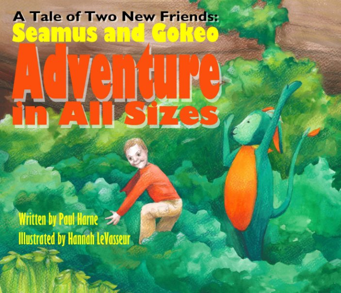 View A Tale of Two New Friends: Seamus and Gokeo, Adventure in All Sizes by Paul Harne, Hannah LeVasseur