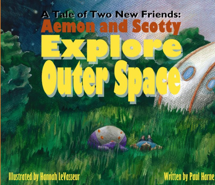 View A Tale of Two New Friends: Aemon and Scotty Explore Outer Space by Paul Harne, Hannah LeVasseur