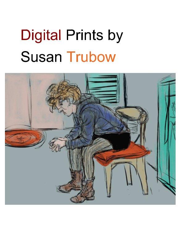 Digital Prints by Susan Trubow nach Susan Trubow anzeigen