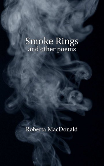 View Smoke Rings and other poems by Roberta MacDonald