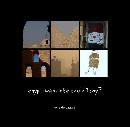 View egypt: what else could I say? by rene de paula jr
