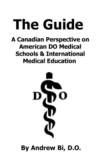 View The Guide -  A Canadian Perspective on American DO Medical Schools & International Medical Education by Andrew Bi
