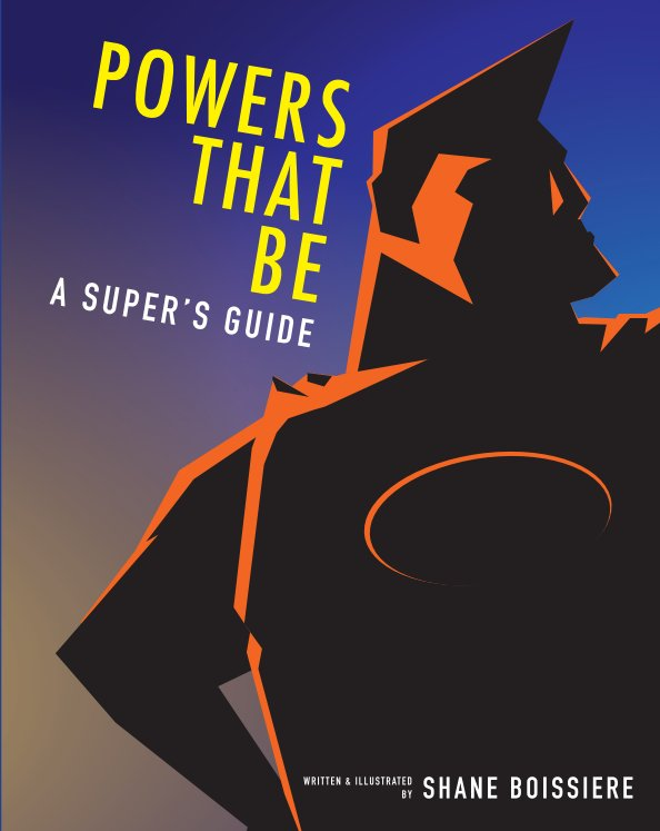 View Powers That Be: A Super's Guide by Shane Boissiere