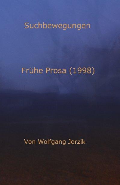 Suchbewegungen - Frühe Prosa (1998) nach Von Wolfgang Jorzik anzeigen