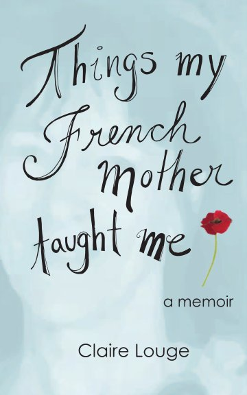 View Things My French Mother Taught Me by Claire Louge