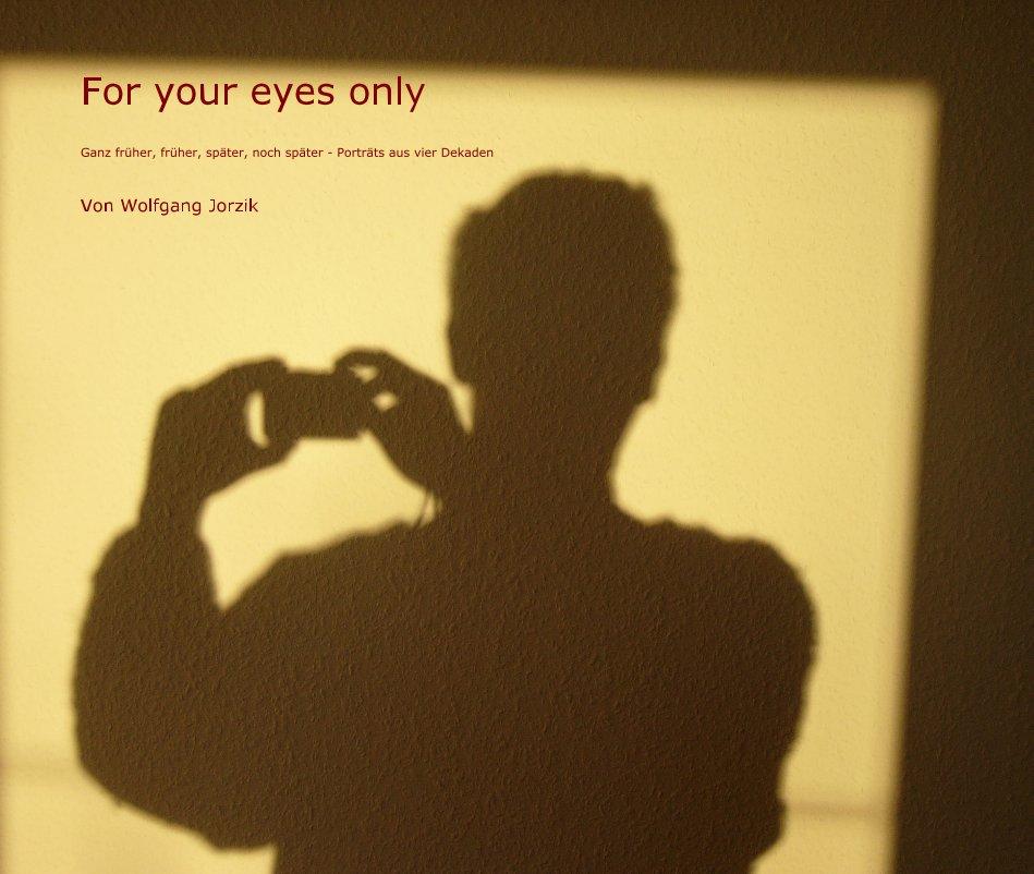 For your eyes only nach Von Wolfgang Jorzik anzeigen