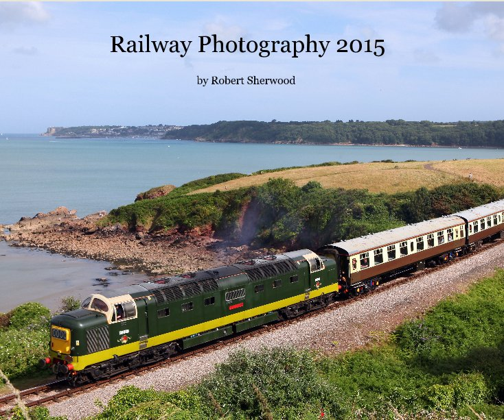 View Railway Photography 2015 by Robert Sherwood