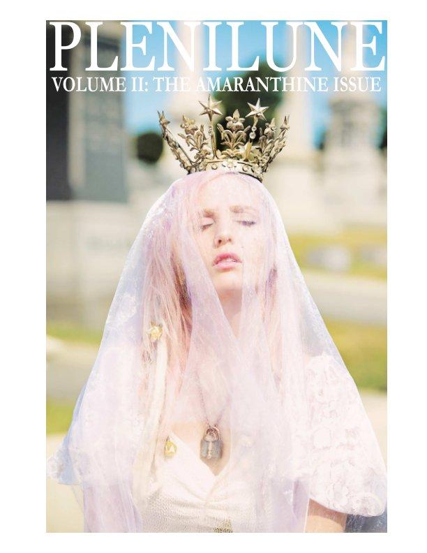 View Plenilune Magazine Volume II: The Amaranthine Issue by Courtnie Marie Ross & Rachel Anne Gottlieb