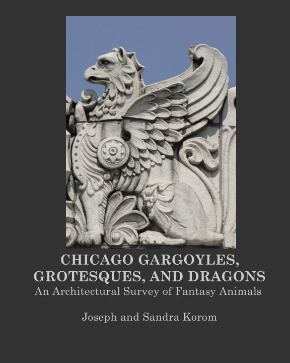 View Chicago Gargoyles, Grotesques, and Dragons by Joseph and Sandra Korom