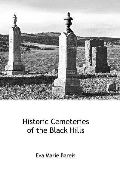 View Historic Cemeteries of the Black Hills (PDF download) by Eva Marie Bareis