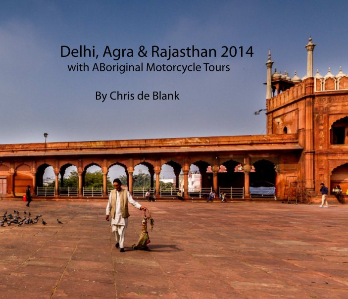 View Delhi, Agra & Rajasthan 2014 by Chris de Blank