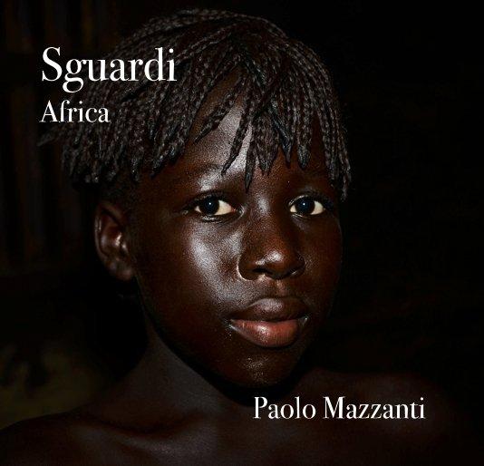 Visualizza Sguardi Africa di Paolo Mazzanti