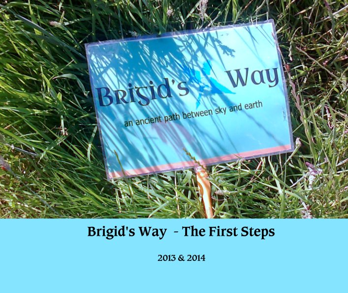 View Brigid's Way  - The First Steps by 2013 & 2014