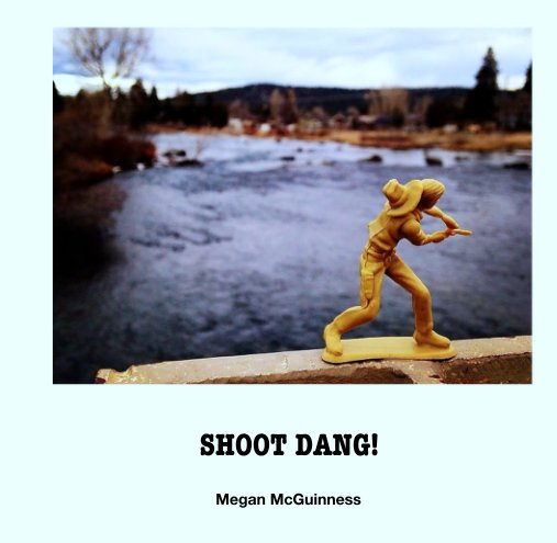 View SHOOT DANG! by Megan McGuinness