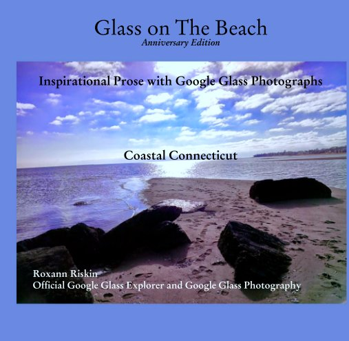 View Glass on The Beach Anniversary Edition   Inspirational Prose with Google Glass Photographs       Coastal Connecticut by Roxann Riskin    Official Google Glass Explorer and Google Glass Photography
