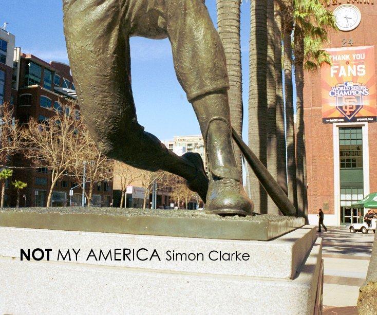 View NOT MY AMERICA Simon Clarke by SIMON A CLARKE