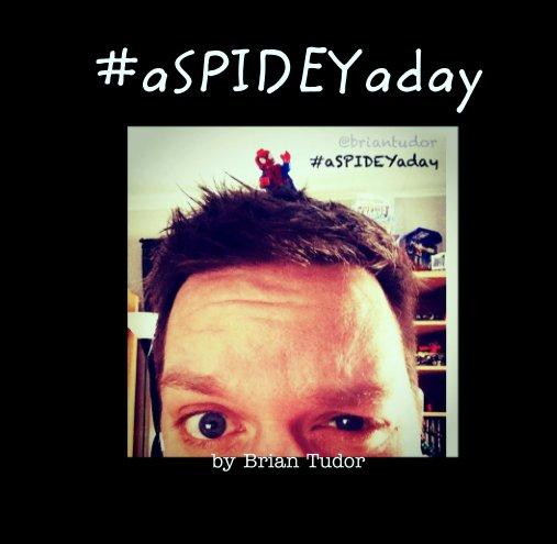 View #aSPIDEYaday by Brian Tudor