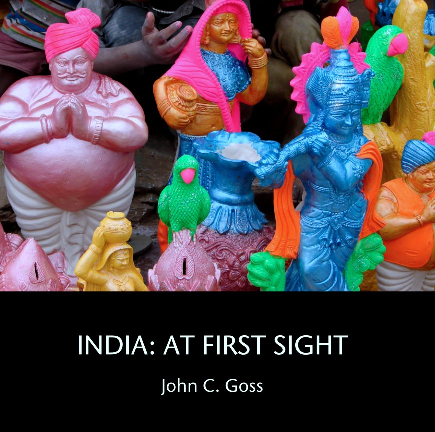View INDIA: AT FIRST SIGHT by John C. Goss