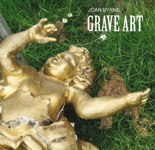 View GRAVE ART by JOAN BYRNE