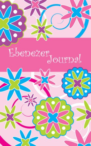 View Ebenezer Journal (Girl's Flowers Prayer Journal) by Aaron Miller, Amy Miller