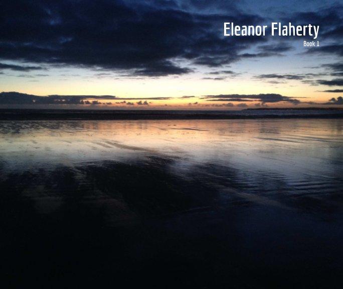 View Eleanor Flaherty by Eleanor Flaherty