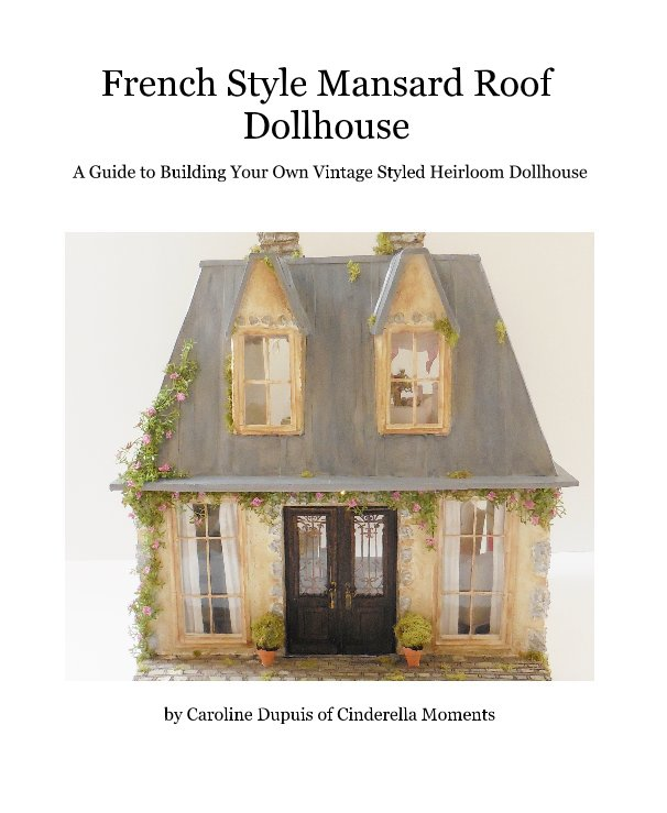 View French Style Mansard Roof Dollhouse by Caroline Dupuis of Cinderella Moments
