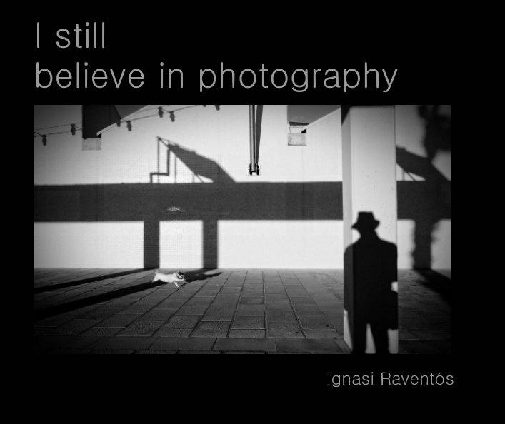 Ver I still believe in photography por Ignasi Raventós Cardús