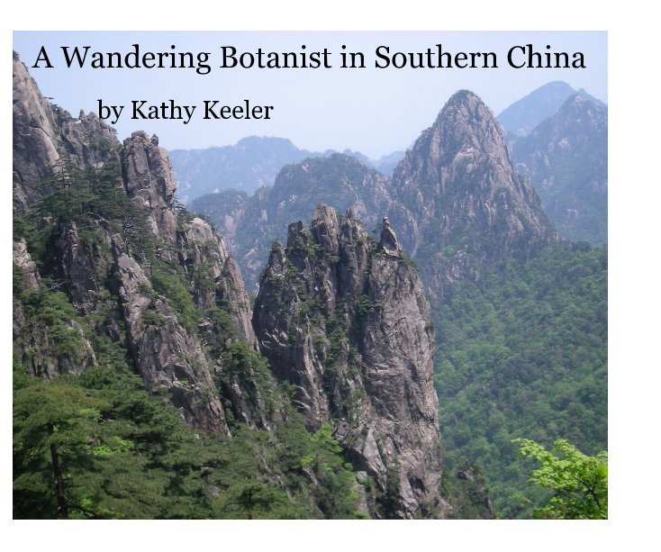 View A Wandering Botanist in Southern China by Kathy Keeler