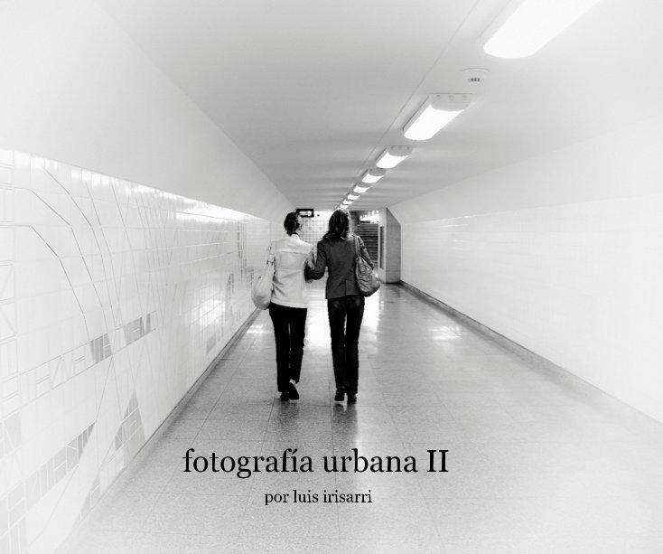 Ver fotografía urbana II por Luis Irisarri