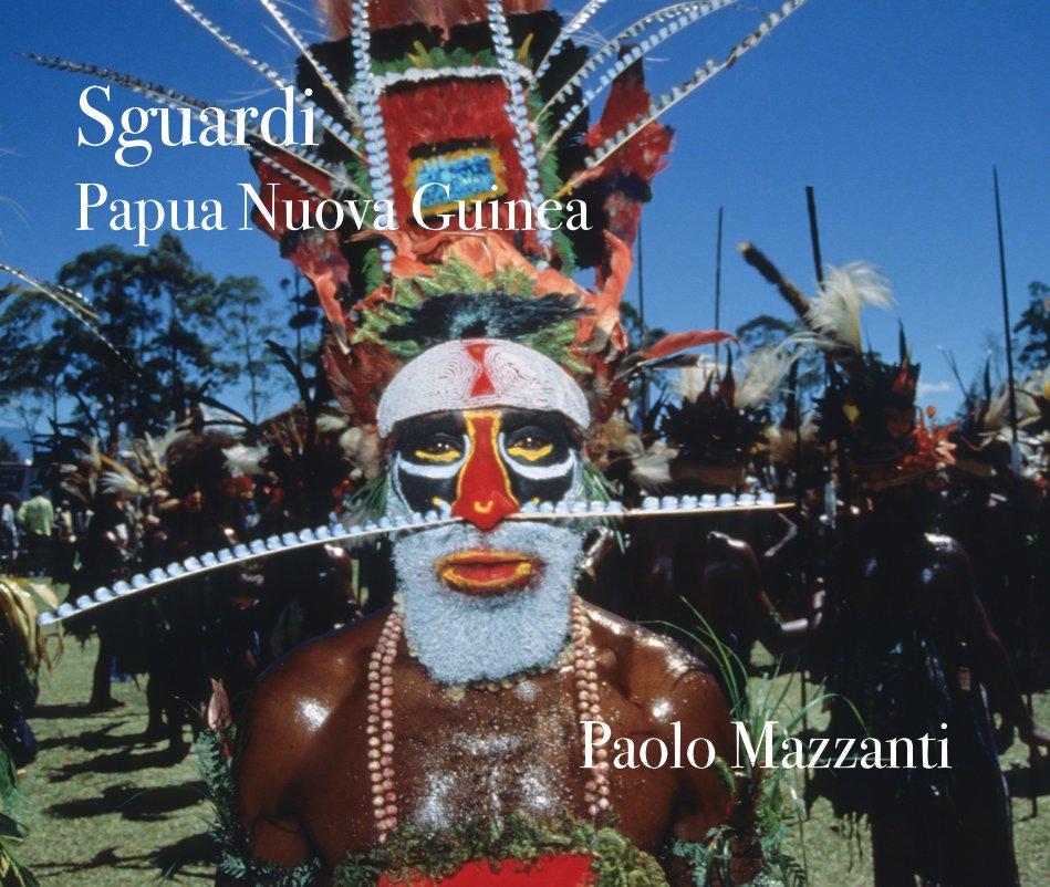 Visualizza Sguardi Papua Nuova Guinea di Paolo Mazzanti