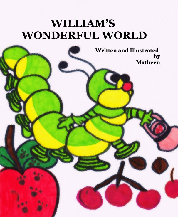 View WILLIAM'S WONDERFUL WORLD Written and Illustrated by Matheen by Matheen
