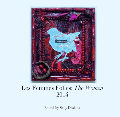 View Les Femmes Folles: The Women 2014 by Edited by Sally Deskins
