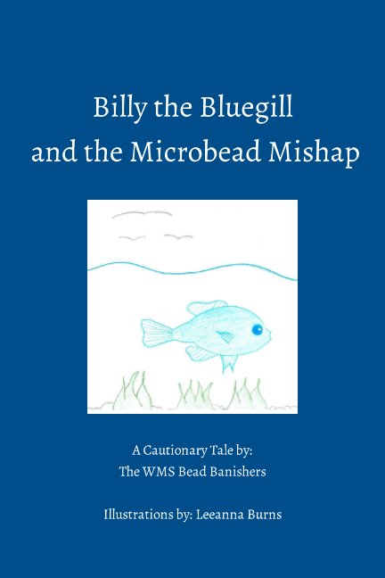 View Billy the Bluegill and the Microbead Mishap by The WMS Bead Banishers