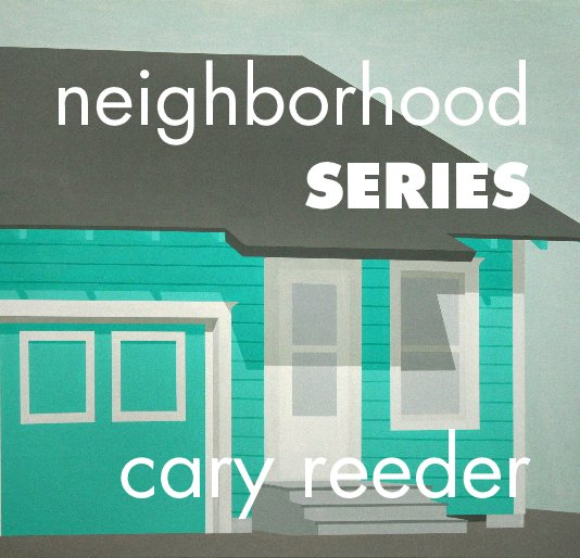 View neighborhood SERIES by Cary Reeder