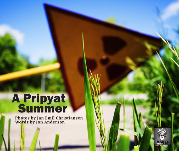 View A Pripyat Summer by Jan Emil Christiansen and Jon Anderson