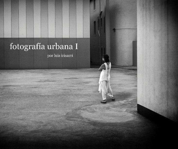 Ver fotografía urbana I por por luis irisarri
