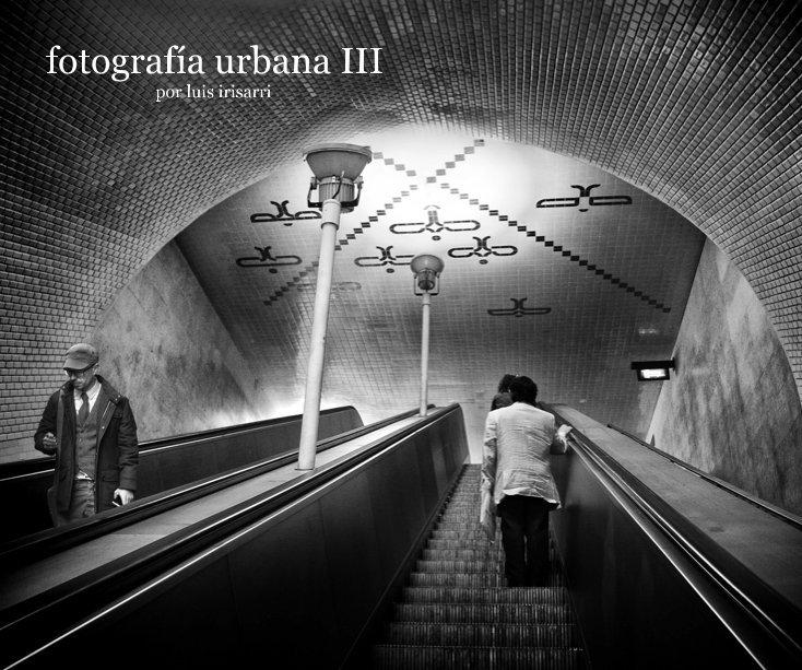 Ver fotografía urbana III por luis irisarri por Luis Irisarri