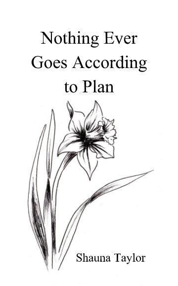 Nothing Ever Goes According to Plan by Shauna Taylor