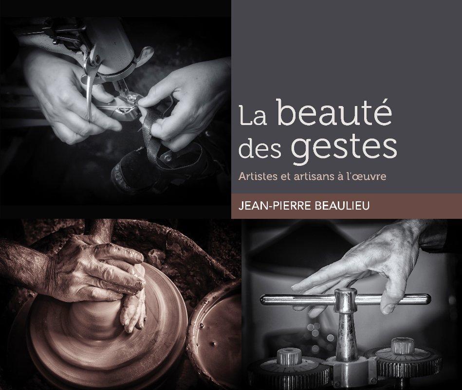 View La Beauté des gestes by JEAN-PIERRE BEAULIEU